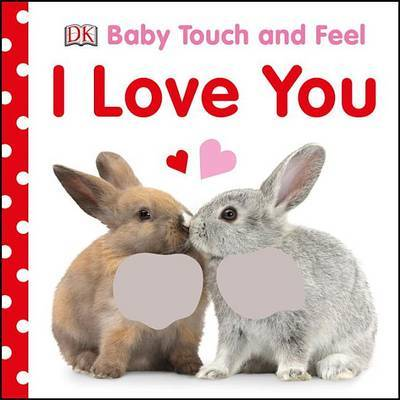 Baby Touch and Feel I Love You by DK