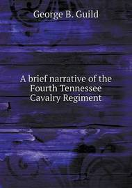 A Brief Narrative of the Fourth Tennessee Cavalry Regiment by George B. Guild