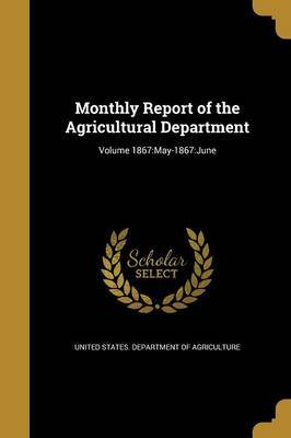 Monthly Report of the Agricultural Department; Volume 1867
