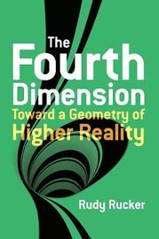 The Fourth Dimension: Toward a Geometry of Higher Reality by Rudy Rucker