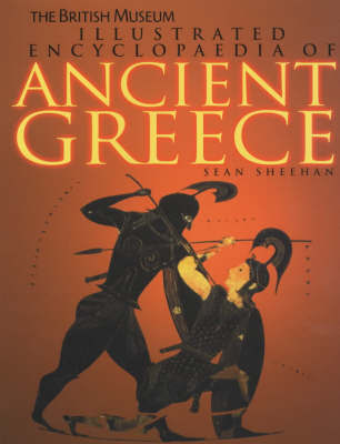 British Museum Illustrated Ecyclopedia of Ancient Greece by Sean Sheehan