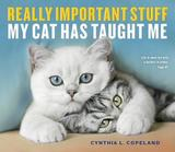 Really Important Stuff My Cat Has Taught Me by Cynthia L Copeland