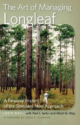The Art of Managing Longleaf: A Personal History of the Stoddard-Neel Approach by Leon Neel image