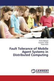 Fault Tolerance of Mobile Agent Systems in Distributed Computing by Mahajan Richa