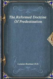 The Reformed Doctrine of Predestination by Loraine Boettner D D image