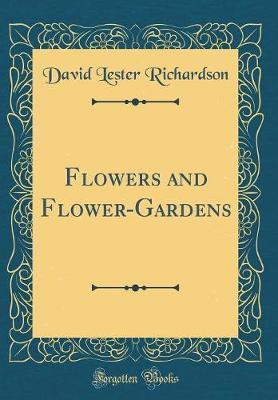 Flowers and Flower-Gardens (Classic Reprint) by David Lester Richardson image