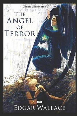 The Angel of Terror - Classic Illustrated Edition by Edgar Wallace