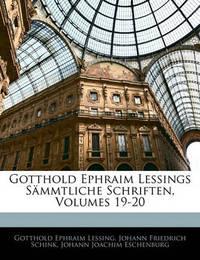 Gotthold Ephraim Lessings Smmtliche Schriften, Volumes 19-20 by Gotthold Ephraim Lessing
