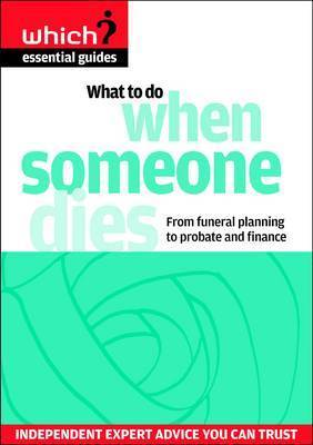 What to Do When Someone Dies: From Funeral Planning to Probate and Finance by Anne Wadey