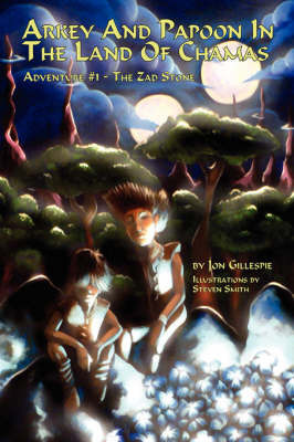 Arkey and Papoon in the Land of Chamas: Adventure #1 the Zad Stone by Jon Gillespie