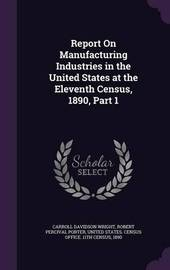 Report on Manufacturing Industries in the United States at the Eleventh Census, 1890, Part 1 by Carroll Davidson Wright image