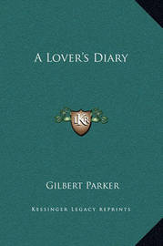A Lover's Diary by Gilbert Parker