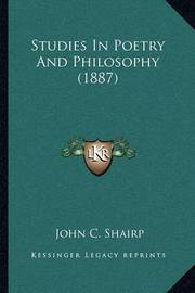 Studies in Poetry and Philosophy (1887) by (John Campbell] Shairp