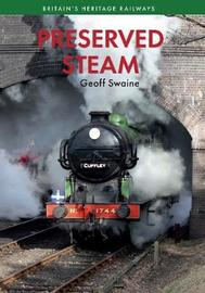 Preserved Steam Britain's Heritage Railways Volume One by Geoff Swaine