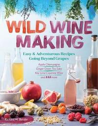 Wild Winemaking by Richard W. Bender