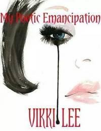 My Poetic Emancipation by Vikki Lee