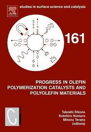 Progress in Olefin Polymerization Catalysts and Polyolefin Materials: Volume 161