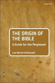 The Origin of the Bible by Lee Martin McDonald