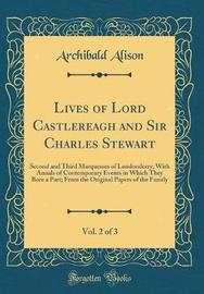 Lives of Lord Castlereagh and Sir Charles Stewart, Vol. 2 of 3 by Archibald Alison