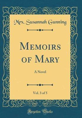 Memoirs of Mary, Vol. 3 of 5 by Mrs Susannah Gunning image
