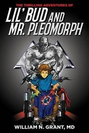 The Thrilling Adventures of Lil' Bud and Mr.Pleomorph by MD William N Grant