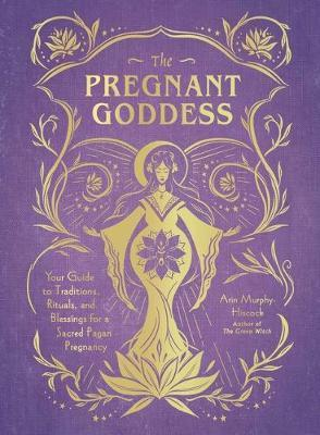 The Pregnant Goddess by Arin Murphy Hiscock