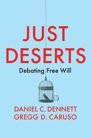 Just Deserts by Daniel C Dennett