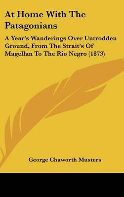 At Home With The Patagonians: A Year's Wanderings Over Untrodden Ground, From The Strait's Of Magellan To The Rio Negro (1873) by George Chaworth Musters image