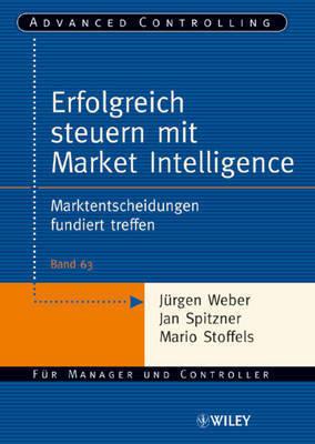 Erfolgreich Steuern Mit Market Intelligence: Marktentscheidungen Fundiert Treffen by Jan Spitzner