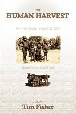 The Human Harvest: Growing Children Instead of Cattle by Tim Fisher (University of Sydney, Australia) image