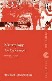 Musicology: The Key Concepts by Kenneth Gloag