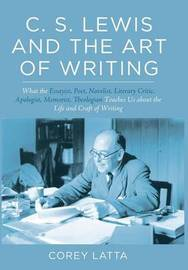 C. S. Lewis and the Art of Writing by Corey Latta
