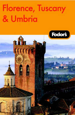 Fodor's Florence, Tuscany, Umbria by Fodor Travel Publications
