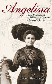 Angelina: From Stromboli to D'Urville Island - A Family's Story by G. Hindmarsh
