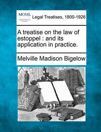 A Treatise on the Law of Estoppel by Melville Madison Bigelow