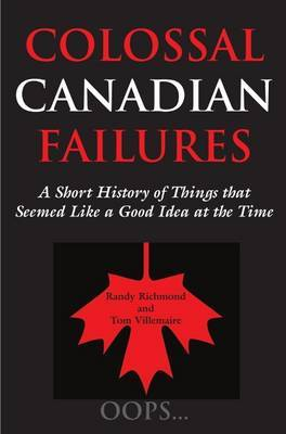 Colossal Canadian Failures by Randy Richmond
