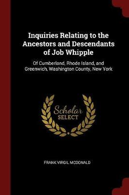 Inquiries Relating to the Ancestors and Descendants of Job Whipple by Frank Virgil McDonald