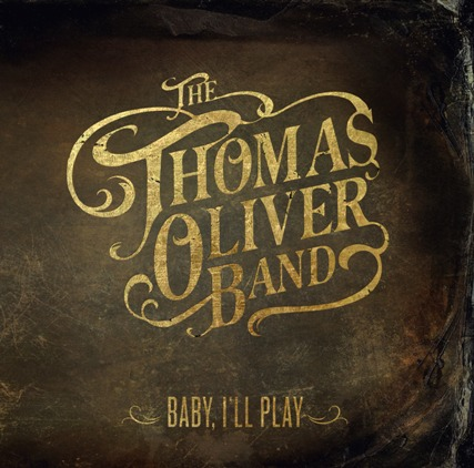 Baby I'll Play by The Thomas Oliver Band image