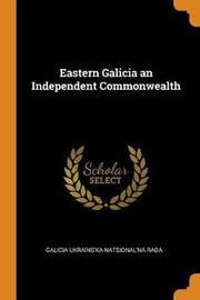 Eastern Galicia an Independent Commonwealth by Galicia Ukrains'ka Natsional'na Rada