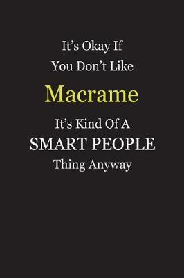 It's Okay If You Don't Like Macrame It's Kind Of A Smart People Thing Anyway by Unixx Publishing