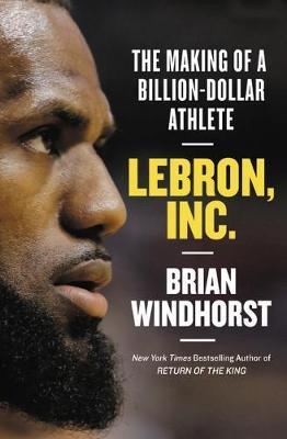 Lebron, Inc. by Brian Windhorst