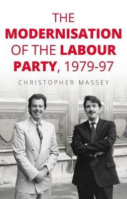 The Modernisation of the Labour Party, 1979-97 by Christopher Massey