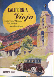 California Vieja: Culture and Memory in a Modern American Place by Phoebe S. Kropp image