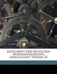 Zeitschrift Der Deutschen Morgenlndischen Gesellschaft, Volume 32 by Ernst Windisch