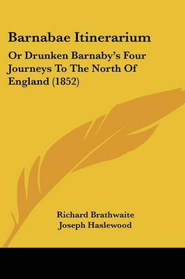 Barnabae Itinerarium: Or Drunken Barnaby's Four Journeys To The North Of England (1852) by Richard Brathwaite image