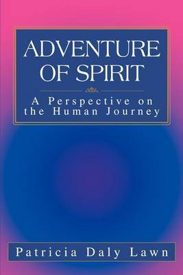Adventure of Spirit: A Perspective on the Human Journey by Patricia Daly Lawn