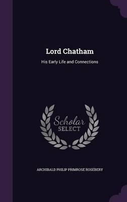 Lord Chatham by Archibald Philip Primrose Rosebery
