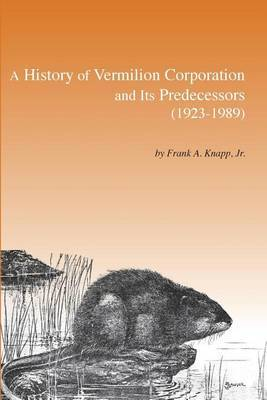 A History of Vermilion Corporation and Its Predecessors (1923-1989) by Frank Knapp image
