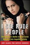 I See Rude People : One Woman's Battle to Beat Some Manners into Impolite Society by Amy Alkon