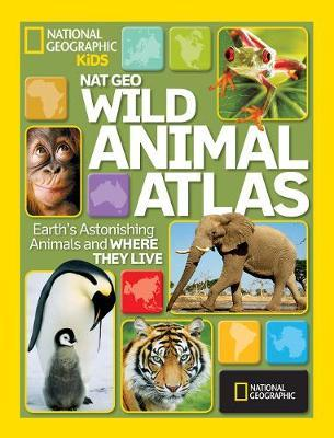 Wild Animal Atlas by National Geographic Kids
